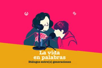 podcast generaciones la vida en palabras